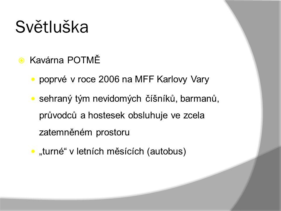 Světluška  Kavárna POTMĚ poprvé v roce 2006 na MFF Karlovy Vary sehraný tým nevidomých číšníků, barmanů, průvodců a hostesek obsluhuje ve zcela zatem