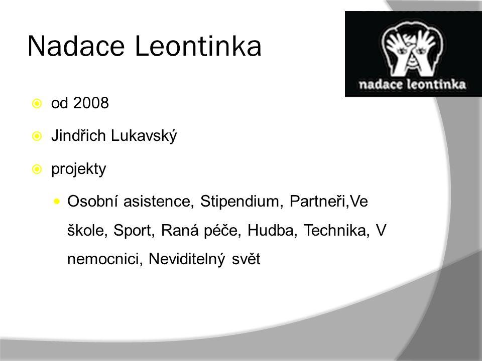 Nadace Leontinka  od 2008  Jindřich Lukavský  projekty Osobní asistence, Stipendium, Partneři,Ve škole, Sport, Raná péče, Hudba, Technika, V nemocn