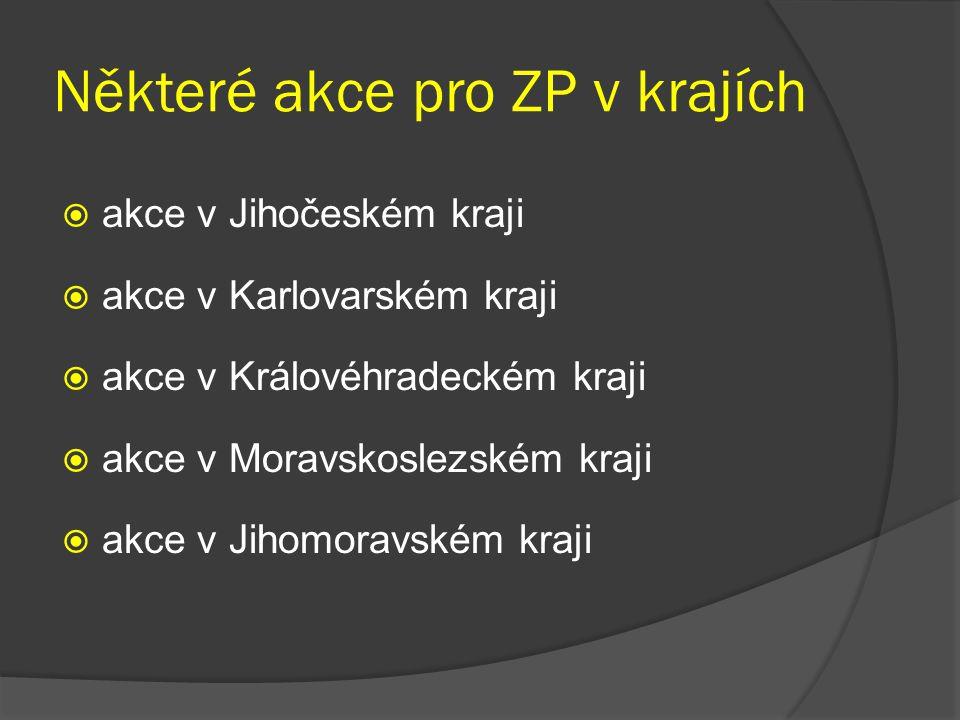 Některé akce pro ZP v krajích  akce v Jihočeském kraji  akce v Karlovarském kraji  akce v Královéhradeckém kraji  akce v Moravskoslezském kraji 