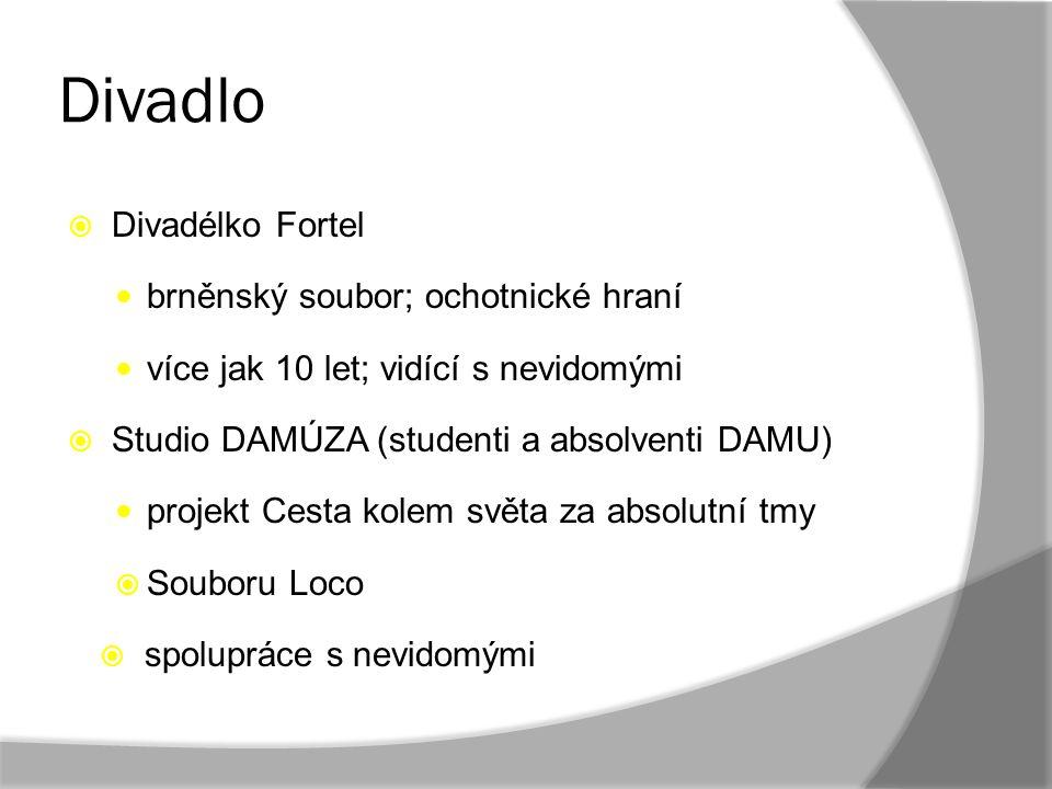 Divadlo  Divadélko Fortel brněnský soubor; ochotnické hraní více jak 10 let; vidící s nevidomými  Studio DAMÚZA (studenti a absolventi DAMU) projekt