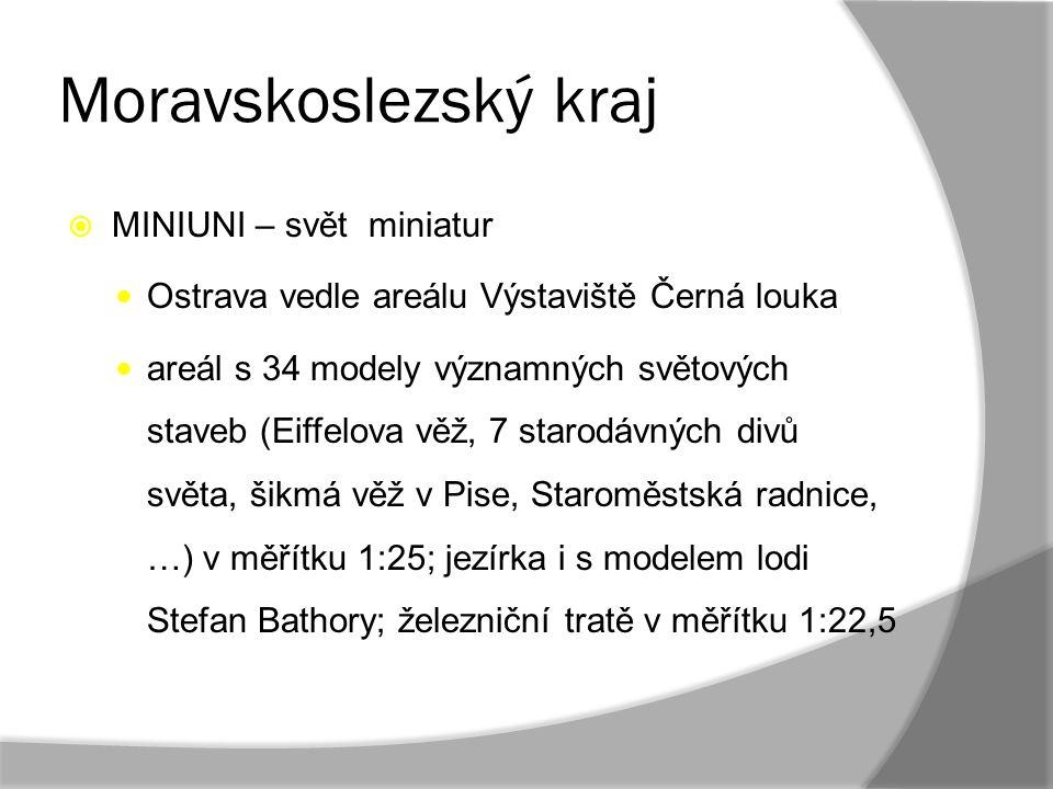 Moravskoslezský kraj  MINIUNI – svět miniatur Ostrava vedle areálu Výstaviště Černá louka areál s 34 modely významných světových staveb (Eiffelova vě