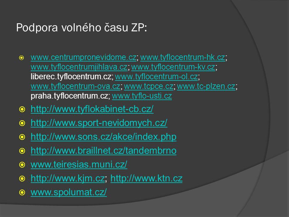 Podpora volného času ZP:  www.centrumpronevidome.cz; www.tyflocentrum-hk.cz; www.tyflocentrumjihlava.cz; www.tyflocentrum-kv.cz; liberec.tyflocentrum