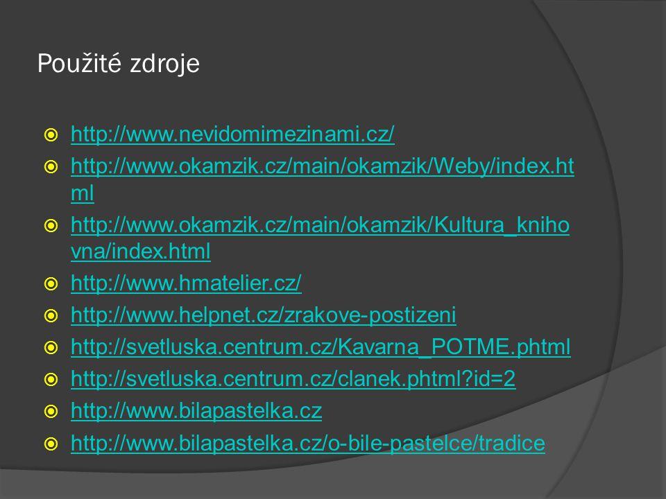 Použité zdroje  http://www.nevidomimezinami.cz/ http://www.nevidomimezinami.cz/  http://www.okamzik.cz/main/okamzik/Weby/index.ht ml http://www.okam
