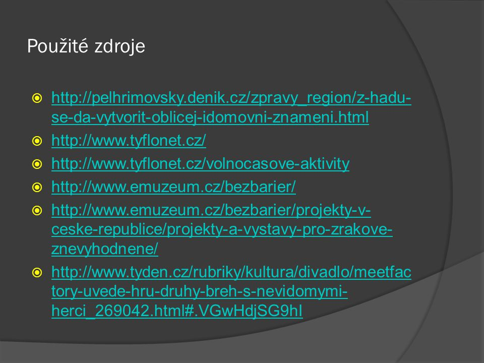 Použité zdroje  http://pelhrimovsky.denik.cz/zpravy_region/z-hadu- se-da-vytvorit-oblicej-idomovni-znameni.html http://pelhrimovsky.denik.cz/zpravy_r