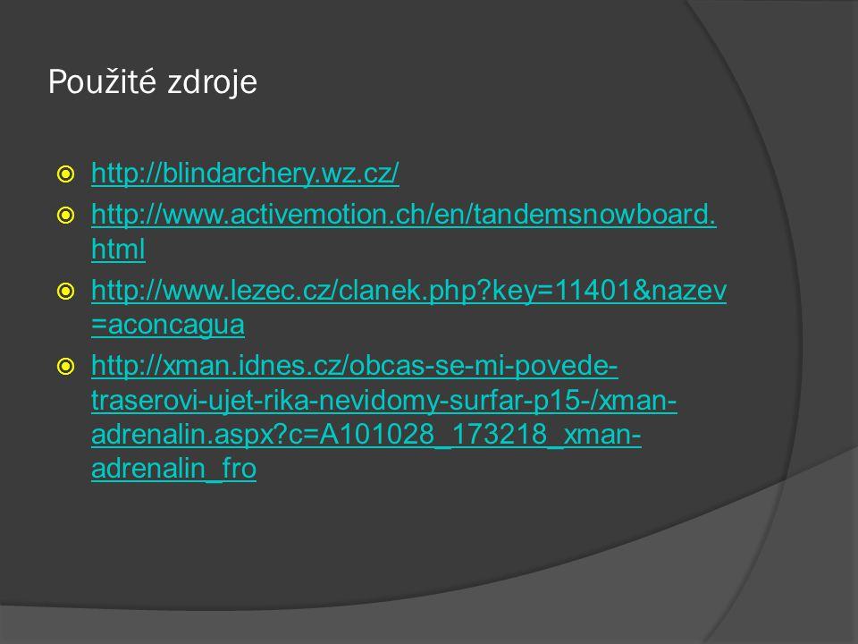 Použité zdroje  http://blindarchery.wz.cz/ http://blindarchery.wz.cz/  http://www.activemotion.ch/en/tandemsnowboard. html http://www.activemotion.c