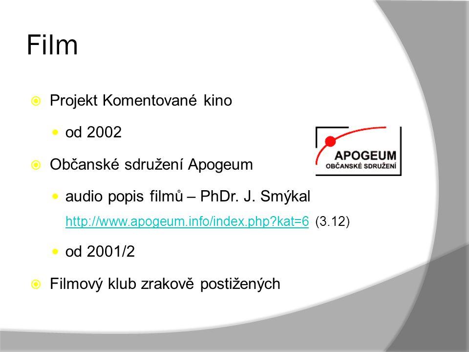 Film  Projekt Komentované kino od 2002  Občanské sdružení Apogeum audio popis filmů – PhDr. J. Smýkal http://www.apogeum.info/index.php?kat=6 (3.12)