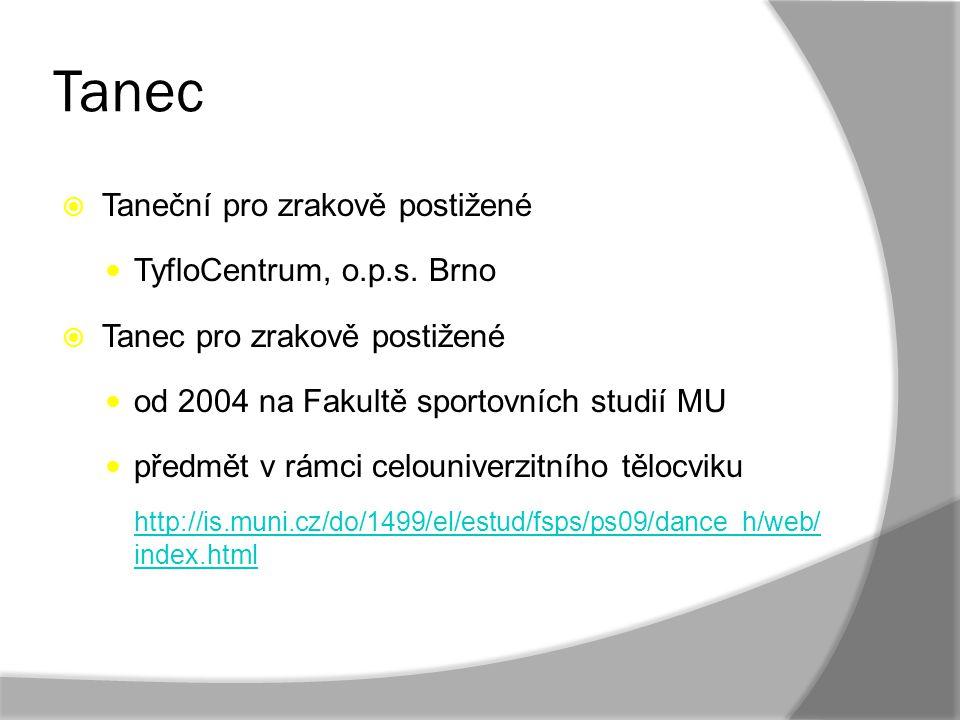 Tanec  Taneční pro zrakově postižené TyfloCentrum, o.p.s. Brno  Tanec pro zrakově postižené od 2004 na Fakultě sportovních studií MU předmět v rámci