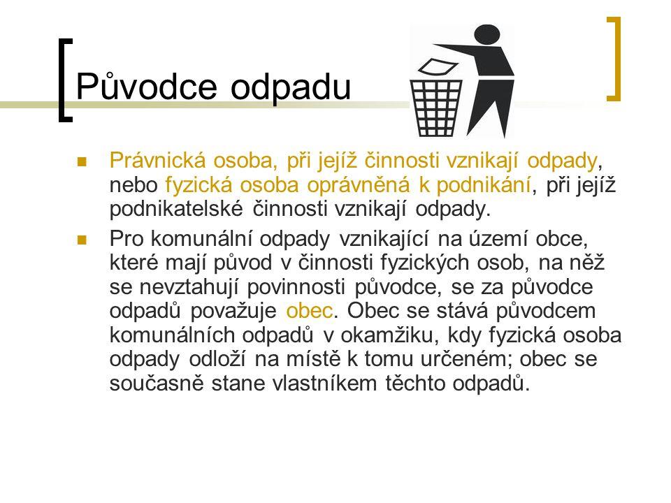 Původce odpadu Právnická osoba, při jejíž činnosti vznikají odpady, nebo fyzická osoba oprávněná k podnikání, při jejíž podnikatelské činnosti vznikají odpady.