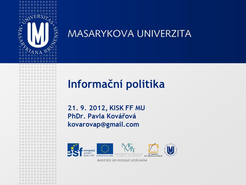 Informační politika 21. 9. 2012, KISK FF MU PhDr. Pavla Kovářová kovarovap@gmail.com