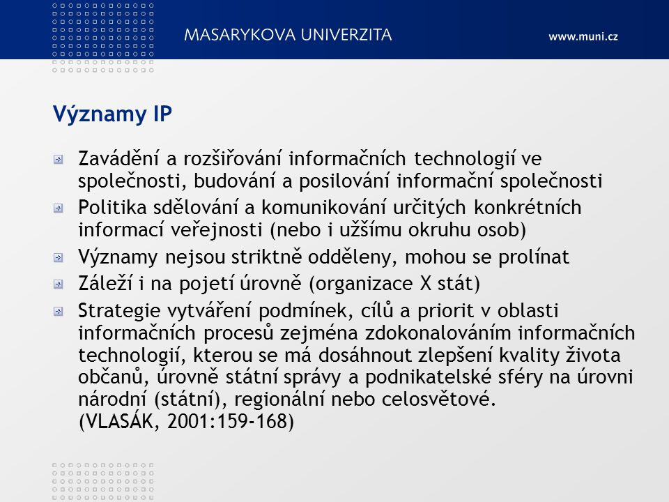 Významy IP Zavádění a rozšiřování informačních technologií ve společnosti, budování a posilování informační společnosti Politika sdělování a komunikov