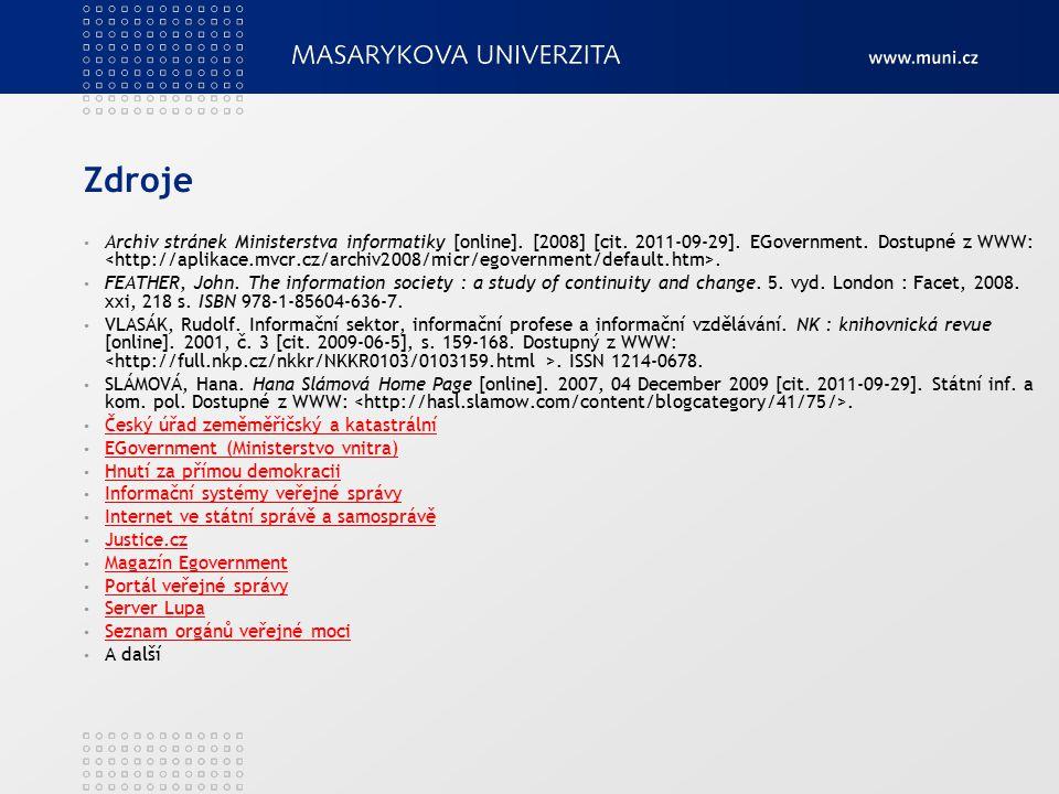 Zdroje Archiv stránek Ministerstva informatiky [online]. [2008] [cit. 2011-09-29]. EGovernment. Dostupné z WWW:. FEATHER, John. The information societ