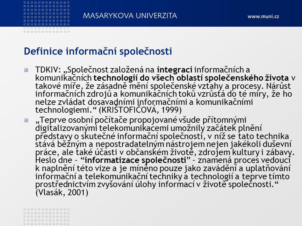 """Definice informační společnosti TDKIV: """"Společnost založená na integraci informačních a komunikačních technologií do všech oblastí společenského života v takové míře, že zásadně mění společenské vztahy a procesy."""