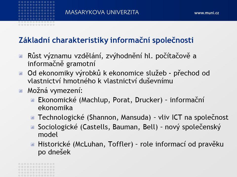 Základní charakteristiky informační společnosti Růst významu vzdělání, zvýhodnění hl. počítačově a informačně gramotní Od ekonomiky výrobků k ekonomic
