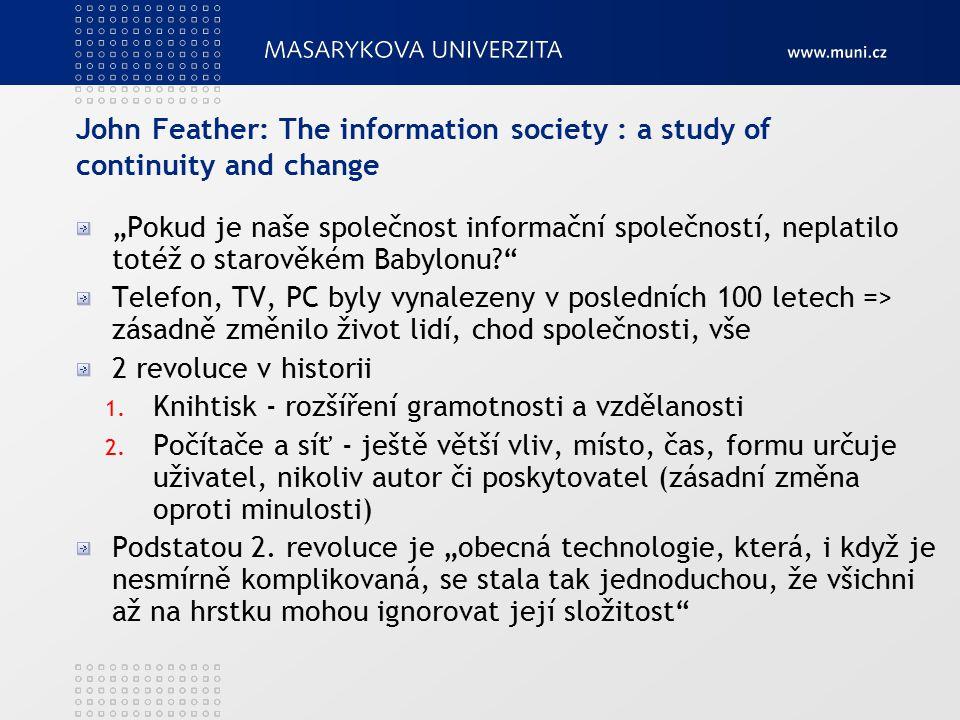 """John Feather: The information society : a study of continuity and change """"Pokud je naše společnost informační společností, neplatilo totéž o starověké"""