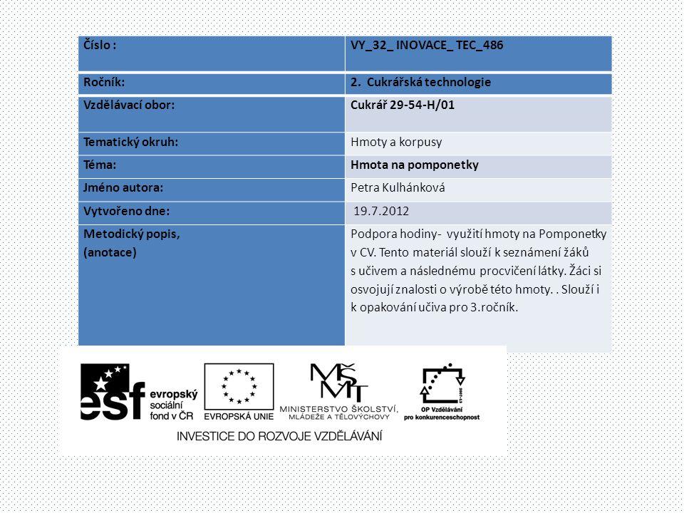 Číslo : VY_32_ INOVACE_ TEC_486 Ročník:2. Cukrářská technologie Vzdělávací obor: Cukrář 29-54-H/01 Tematický okruh:Hmoty a korpusy Téma:Hmota na pompo