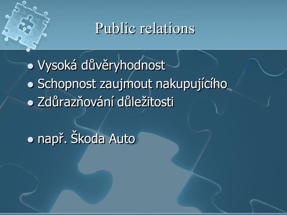 Public relations Vysoká důvěryhodnost Schopnost zaujmout nakupujícího Zdůrazňování důležitosti např.