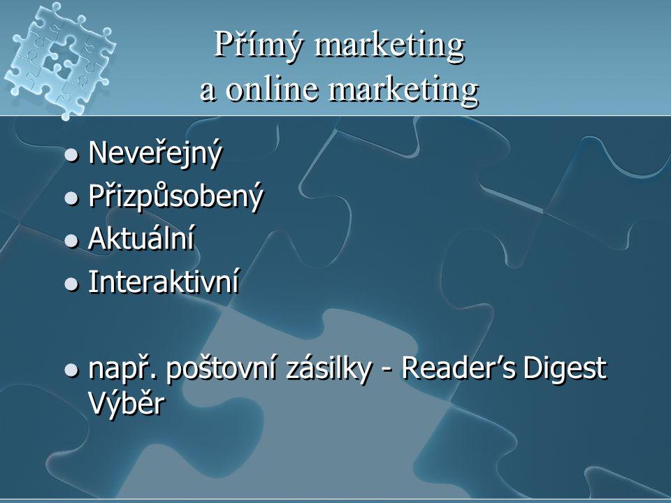 Přímý marketing a online marketing Neveřejný Přizpůsobený Aktuální Interaktivní např.