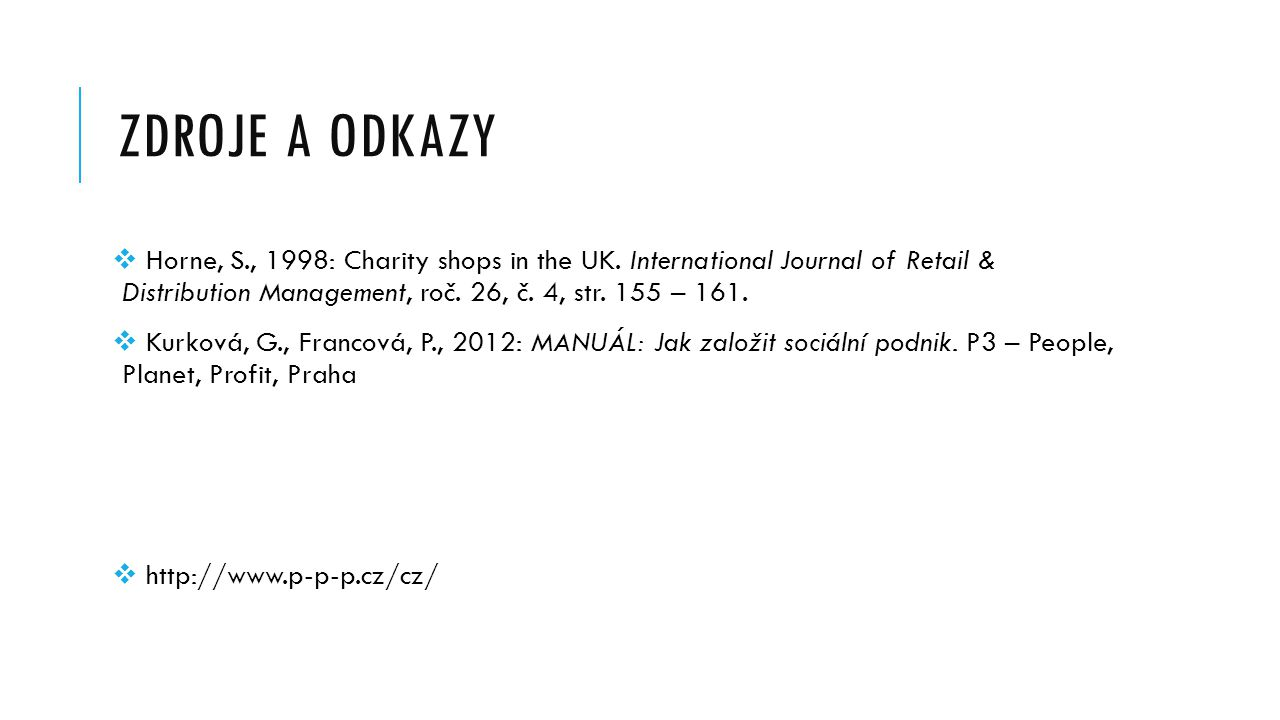 ZDROJE A ODKAZY  Horne, S., 1998: Charity shops in the UK. International Journal of Retail & Distribution Management, roč. 26, č. 4, str. 155 – 161.