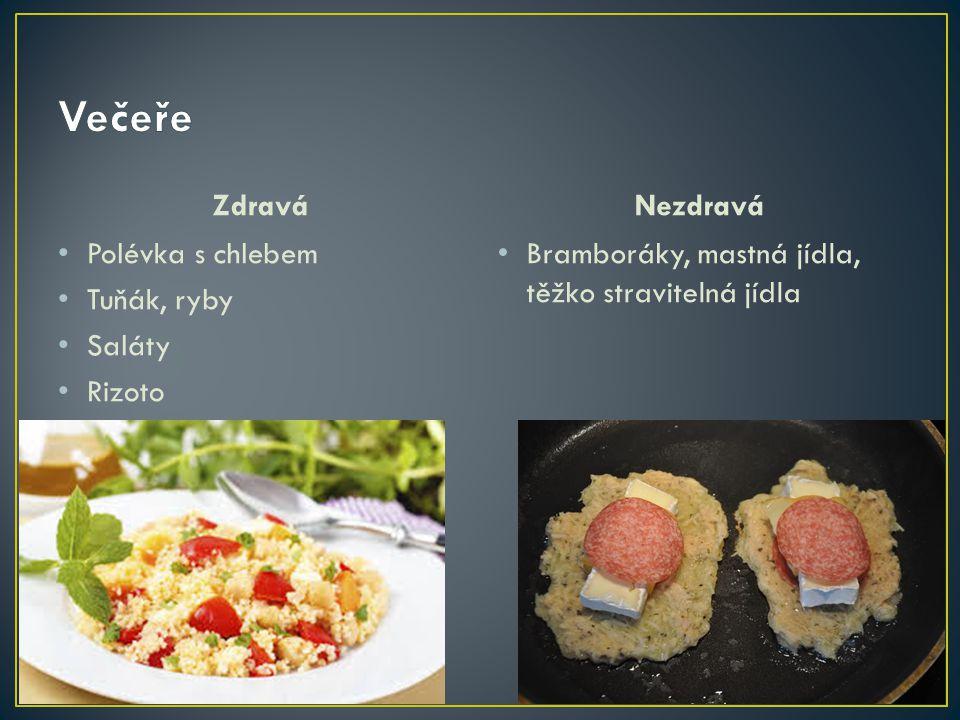 Zdravá Polévka s chlebem Tuňák, ryby Saláty Rizoto Nezdravá Bramboráky, mastná jídla, těžko stravitelná jídla
