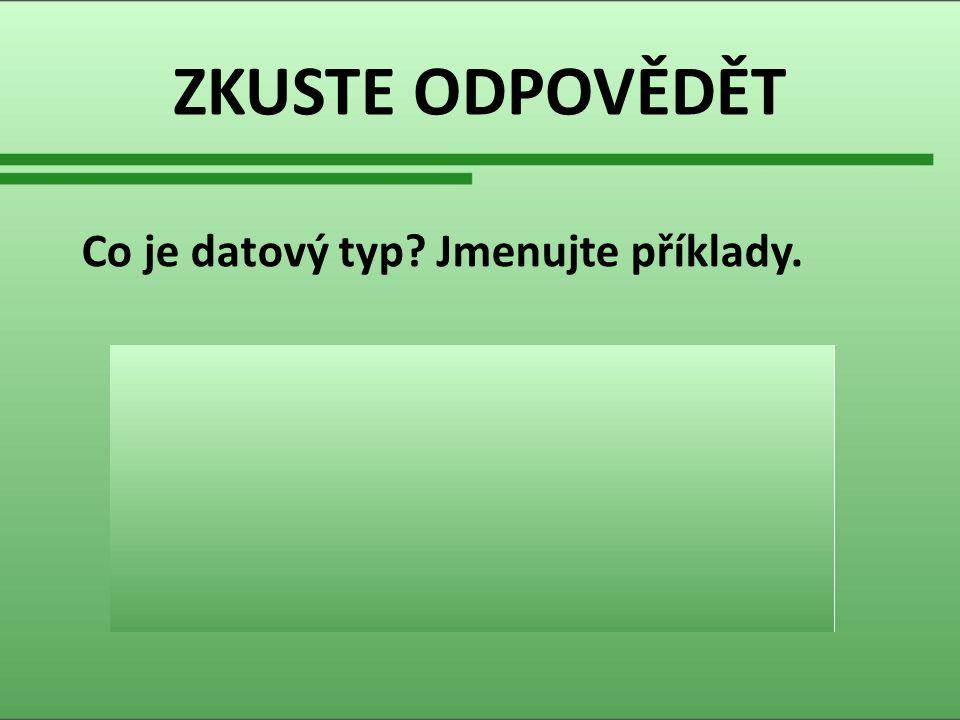 ZKUSTE ODPOVĚDĚT Co je datový typ. Jmenujte příklady.