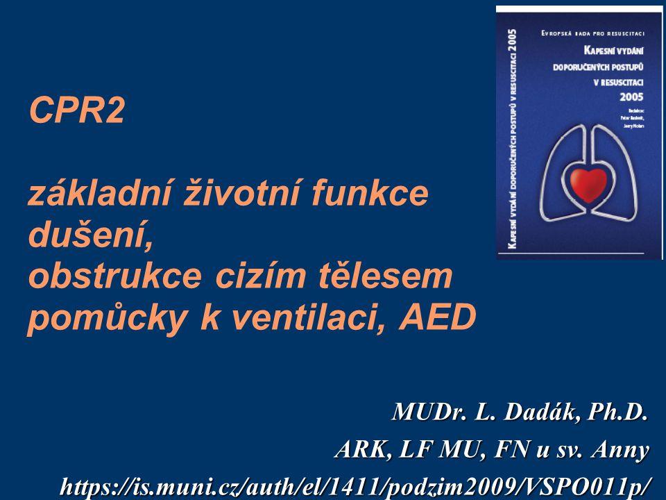 CPR2 základní životní funkce dušení, obstrukce cizím tělesem pomůcky k ventilaci, AED MUDr.