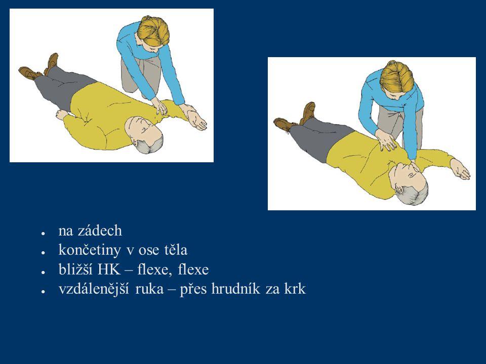● na zádech ● končetiny v ose těla ● bližší HK – flexe, flexe ● vzdálenější ruka – přes hrudník za krk
