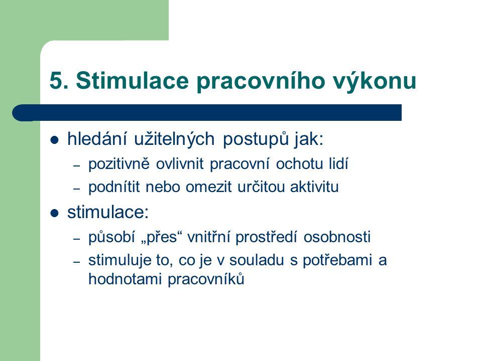 5. Stimulace pracovního výkonu hledání užitelných postupů jak: – pozitivně ovlivnit pracovní ochotu lidí – podnítit nebo omezit určitou aktivitu stimu