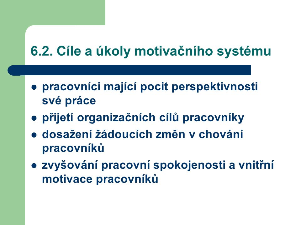 6.2. Cíle a úkoly motivačního systému pracovníci mající pocit perspektivnosti své práce přijetí organizačních cílů pracovníky dosažení žádoucích změn