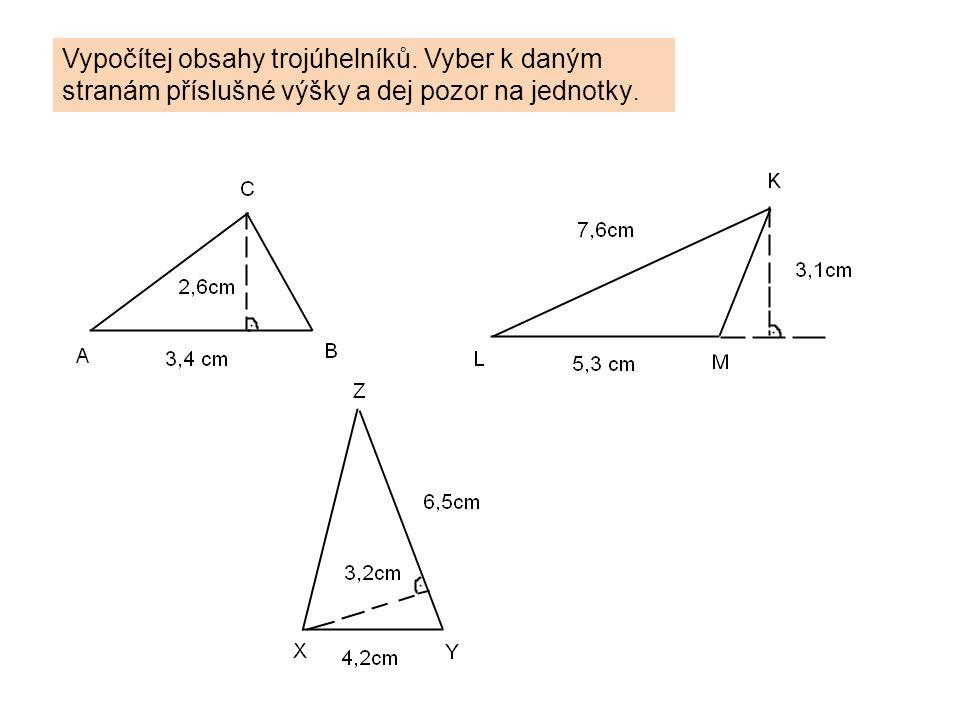 Vypočítej obsahy trojúhelníků. Vyber k daným stranám příslušné výšky a dej pozor na jednotky.