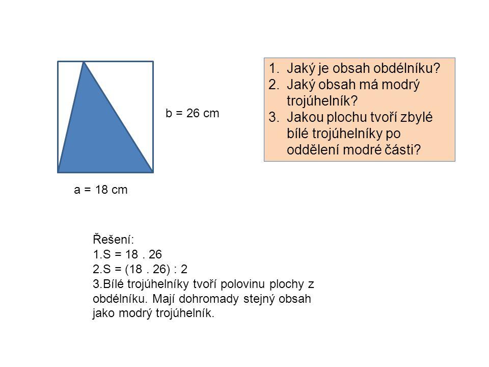 a = 18 cm b = 26 cm 1.Jaký je obsah obdélníku. 2.Jaký obsah má modrý trojúhelník.