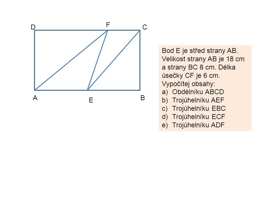 AB CD E F Bod E je střed strany AB.Velikost strany AB je 18 cm a strany BC 8 cm.