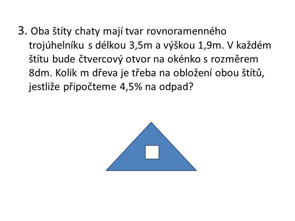 3. Oba štíty chaty mají tvar rovnoramenného trojúhelníku s délkou 3,5m a výškou 1,9m.