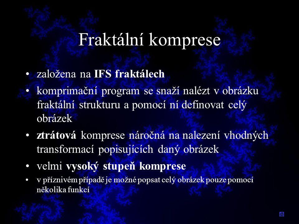 Fraktální komprese založena na IFS fraktálech komprimační program se snaží nalézt v obrázku fraktální strukturu a pomocí ní definovat celý obrázek ztr