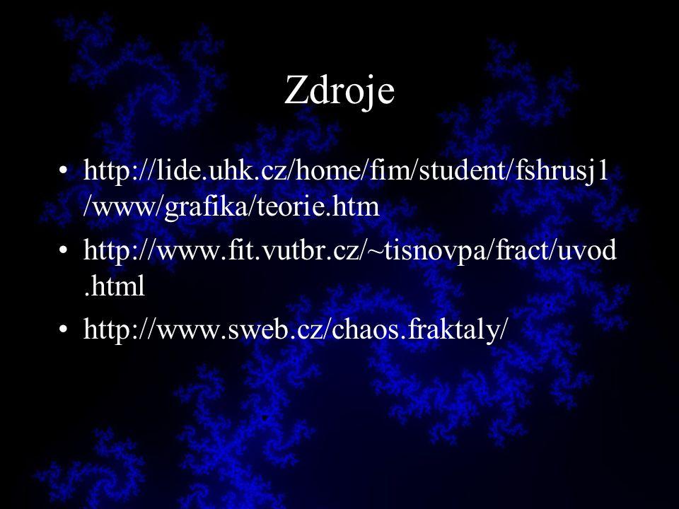 Zdroje http://lide.uhk.cz/home/fim/student/fshrusj1 /www/grafika/teorie.htm http://www.fit.vutbr.cz/~tisnovpa/fract/uvod.html http://www.sweb.cz/chaos