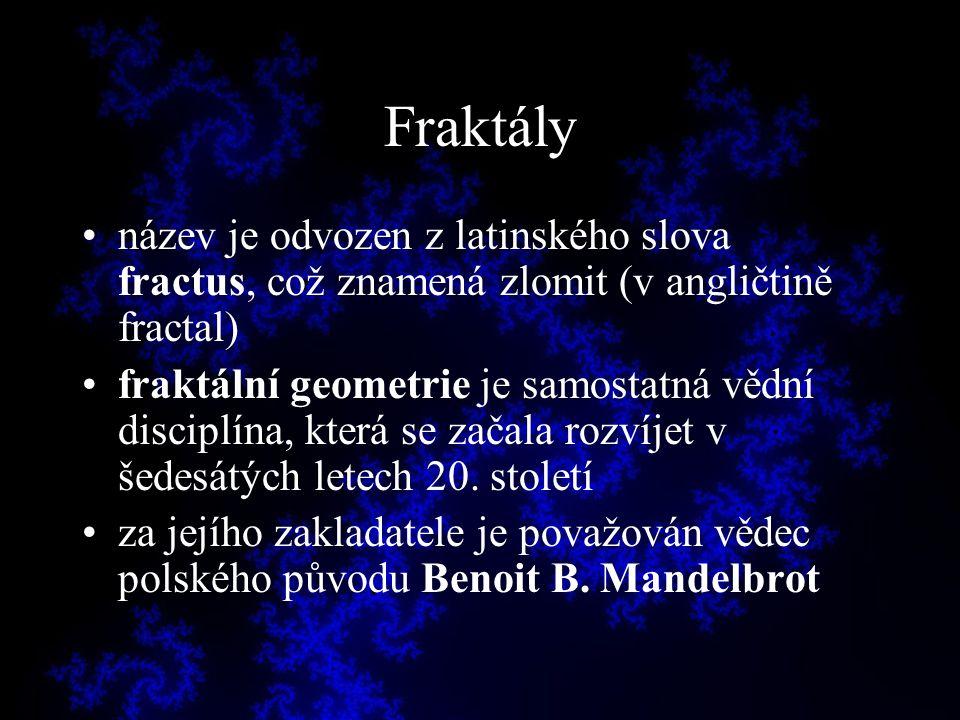 Fraktály název je odvozen z latinského slova fractus, což znamená zlomit (v angličtině fractal) fraktální geometrie je samostatná vědní disciplína, kt