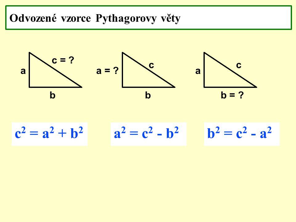Odvozené vzorce Pythagorovy věty a b = . c = .