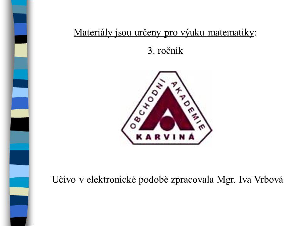 Materiály jsou určeny pro výuku matematiky: 3. ročník Učivo v elektronické podobě zpracovala Mgr.