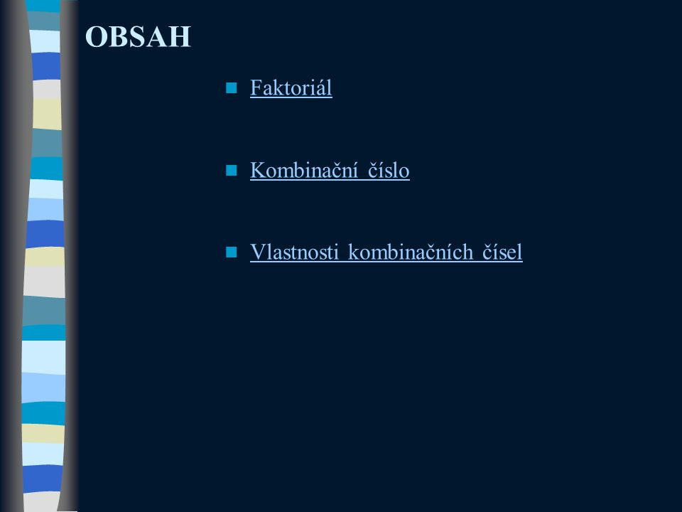 OBSAH Faktoriál Kombinační číslo Vlastnosti kombinačních čísel