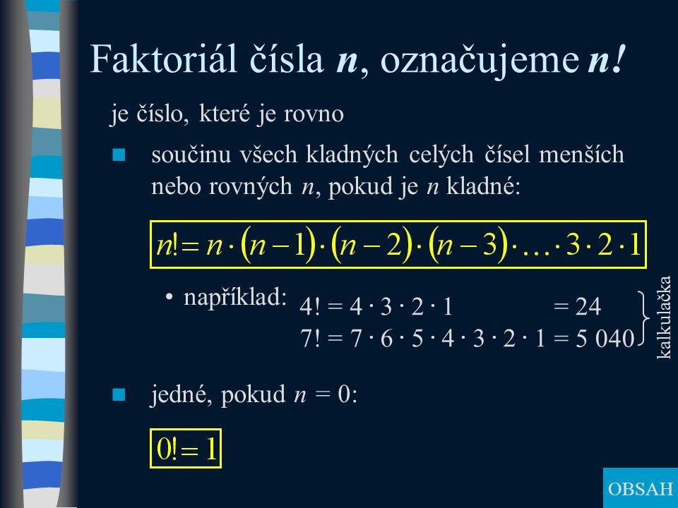 je číslo, které je rovno součinu všech kladných celých čísel menších nebo rovných n, pokud je n kladné: například: jedné, pokud n = 0: Faktoriál čísla n, označujeme n.