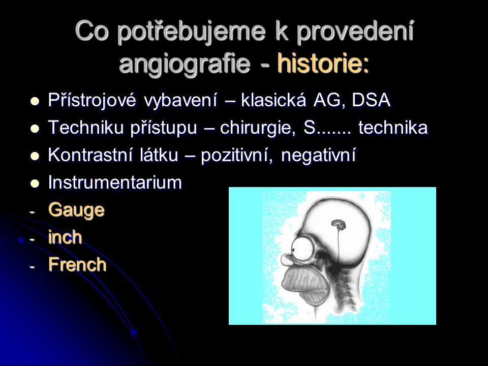 Co potřebujeme k provedení angiografie - historie: Přístrojové vybavení – klasická AG, DSA Přístrojové vybavení – klasická AG, DSA Techniku přístupu –