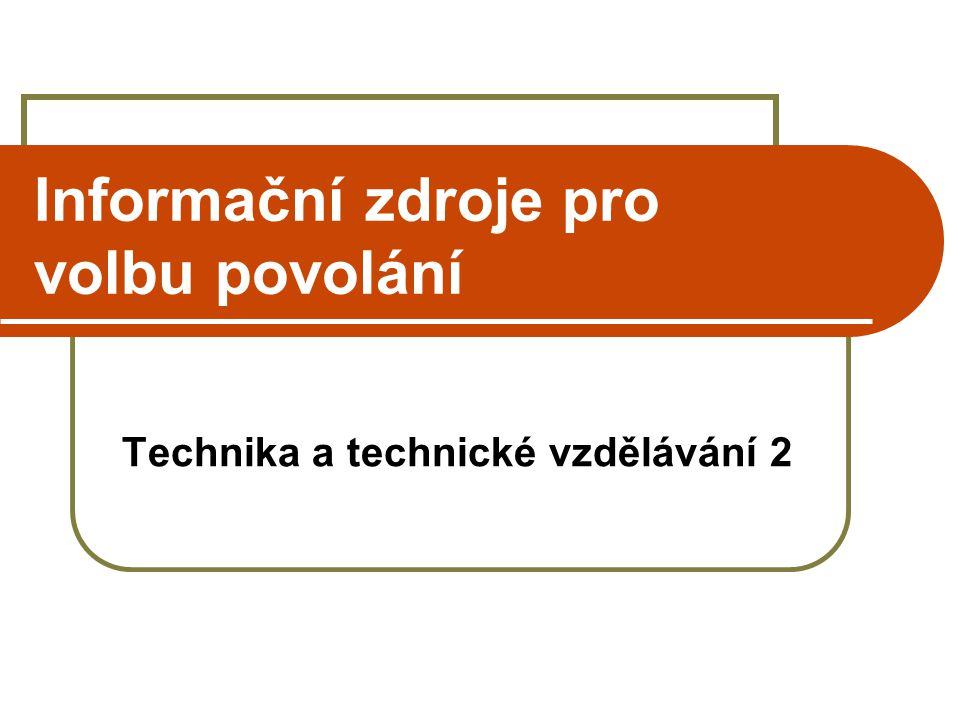 Informační zdroje pro volbu povolání Technika a technické vzdělávání 2