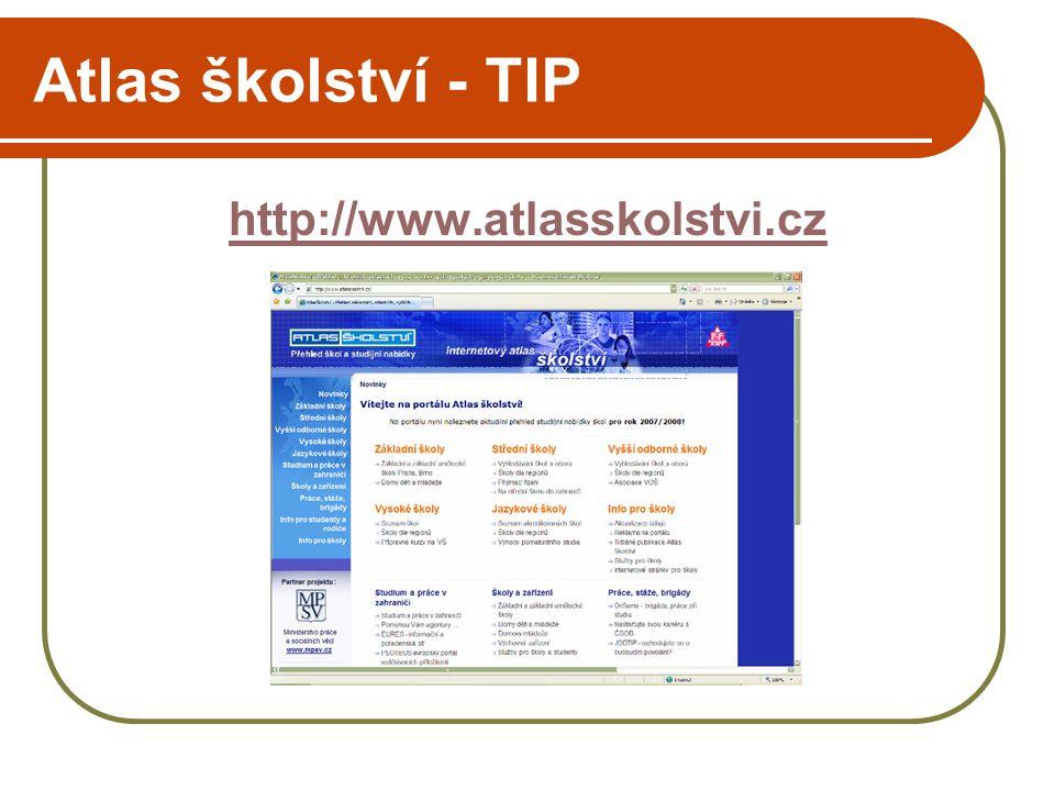 Atlas školství - TIP internetový Atlas školství přináší přehled škol a jejich studijní nabídky obsahuje informace o základních, středních, vyšších odborných, vysokých a jazykových školách, přijímacím řízení aj.