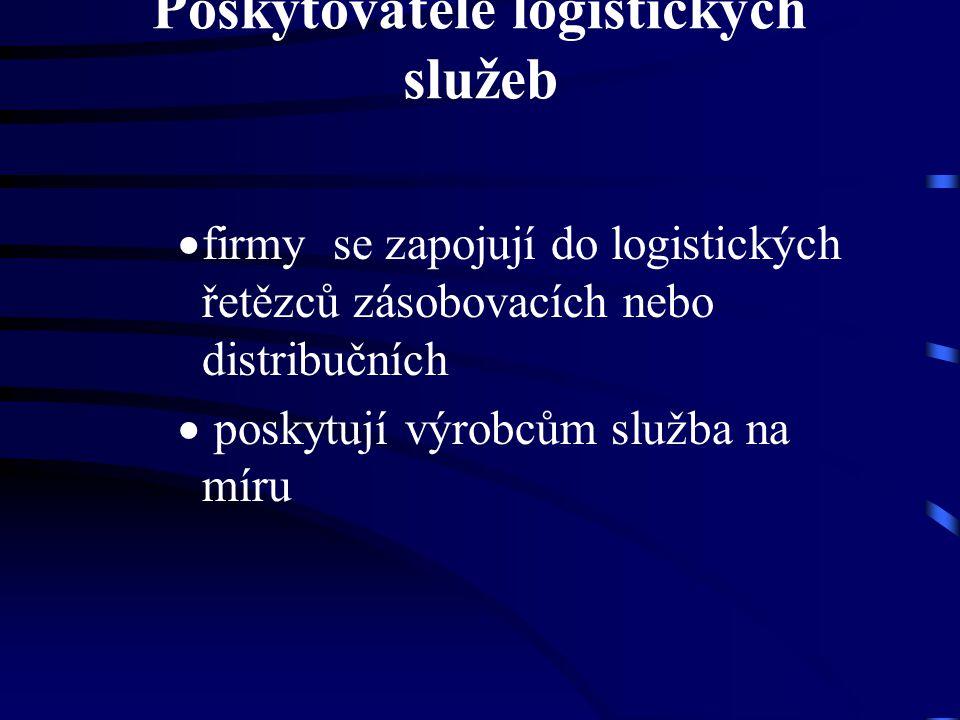 Poskytovatelé logistických služeb  firmy se zapojují do logistických řetězců zásobovacích nebo distribučních  poskytují výrobcům služba na míru