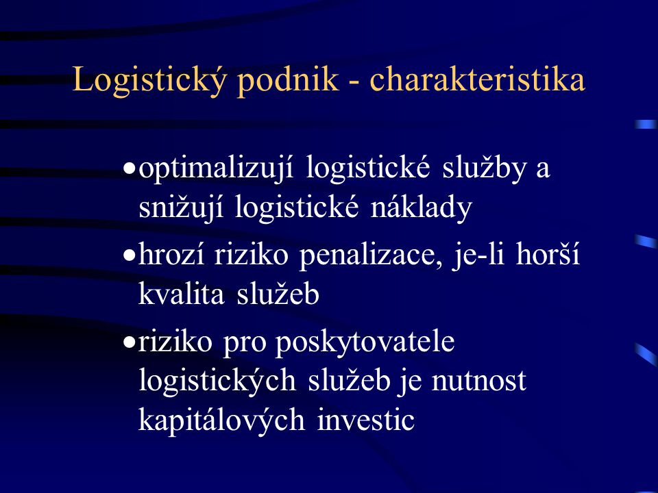Logistický podnik - charakteristika  optimalizují logistické služby a snižují logistické náklady  hrozí riziko penalizace, je-li horší kvalita služe