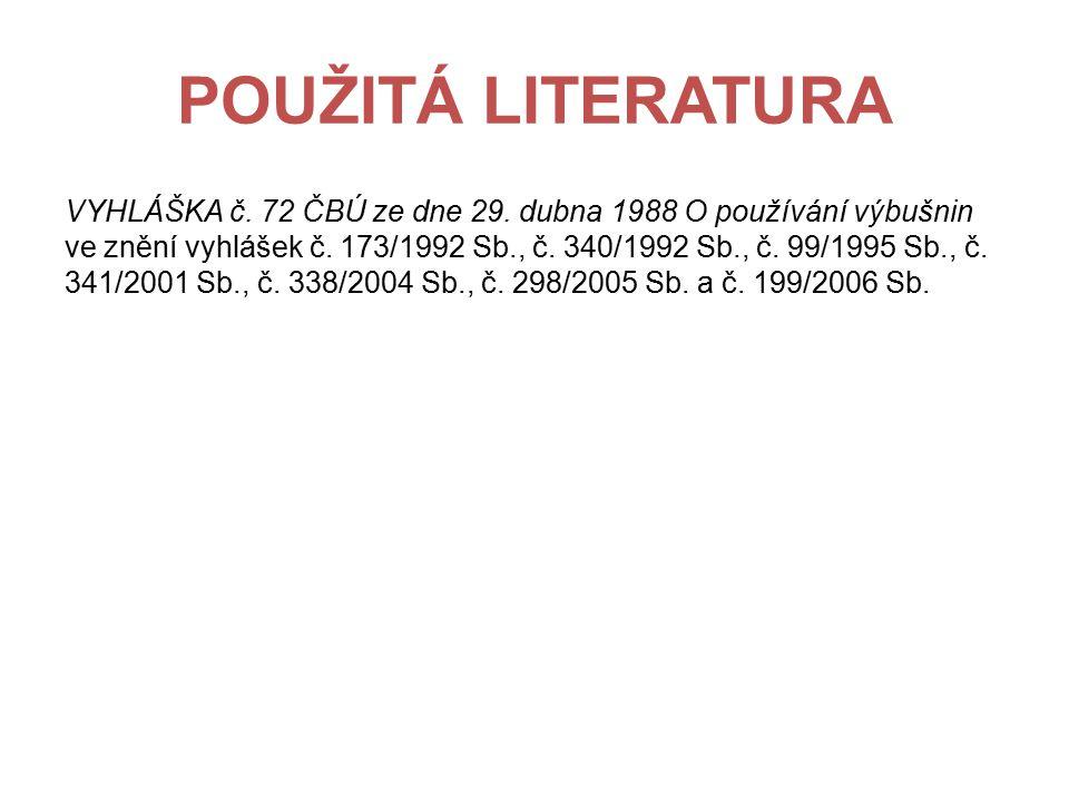 POUŽITÁ LITERATURA VYHLÁŠKA č. 72 ČBÚ ze dne 29. dubna 1988 O používání výbušnin ve znění vyhlášek č. 173/1992 Sb., č. 340/1992 Sb., č. 99/1995 Sb., č