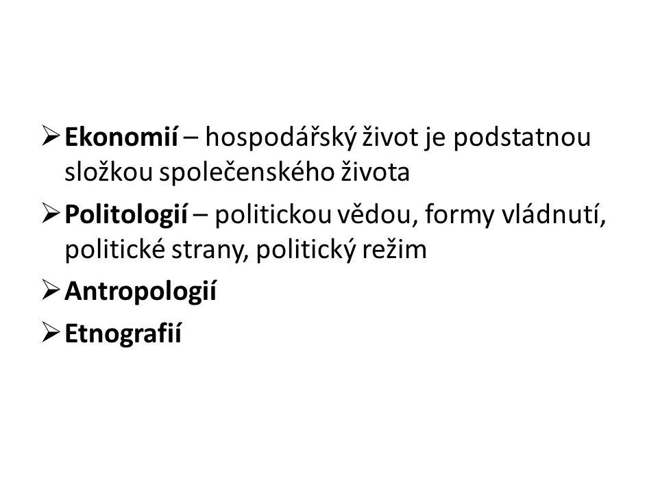  Ekonomií – hospodářský život je podstatnou složkou společenského života  Politologií – politickou vědou, formy vládnutí, politické strany, politický režim  Antropologií  Etnografií