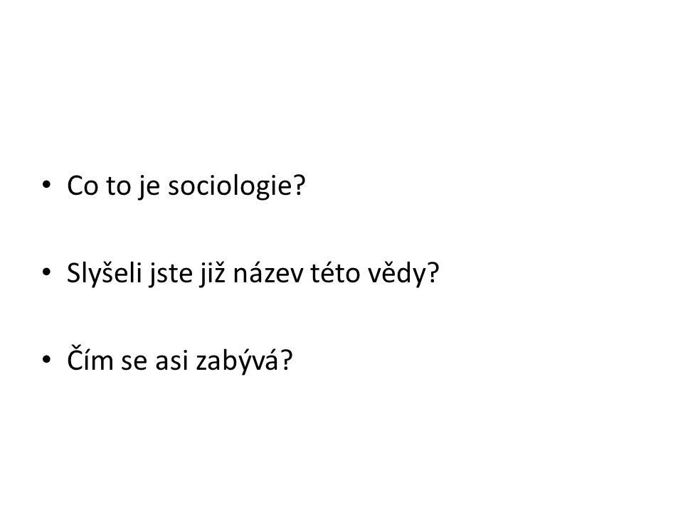 Co to je sociologie? Slyšeli jste již název této vědy? Čím se asi zabývá?