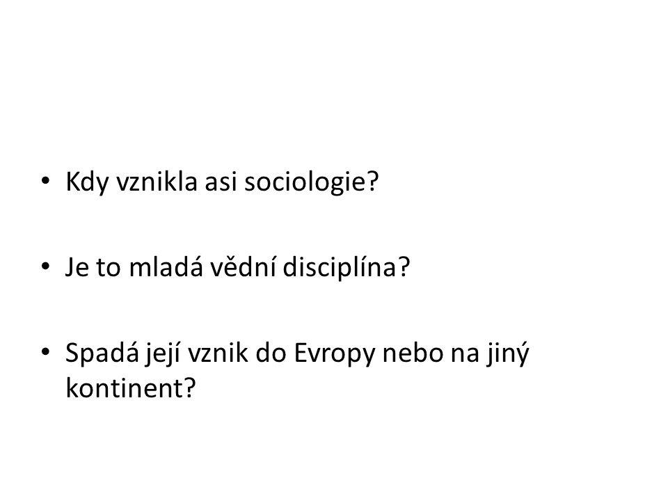 Kdy vznikla asi sociologie? Je to mladá vědní disciplína? Spadá její vznik do Evropy nebo na jiný kontinent?