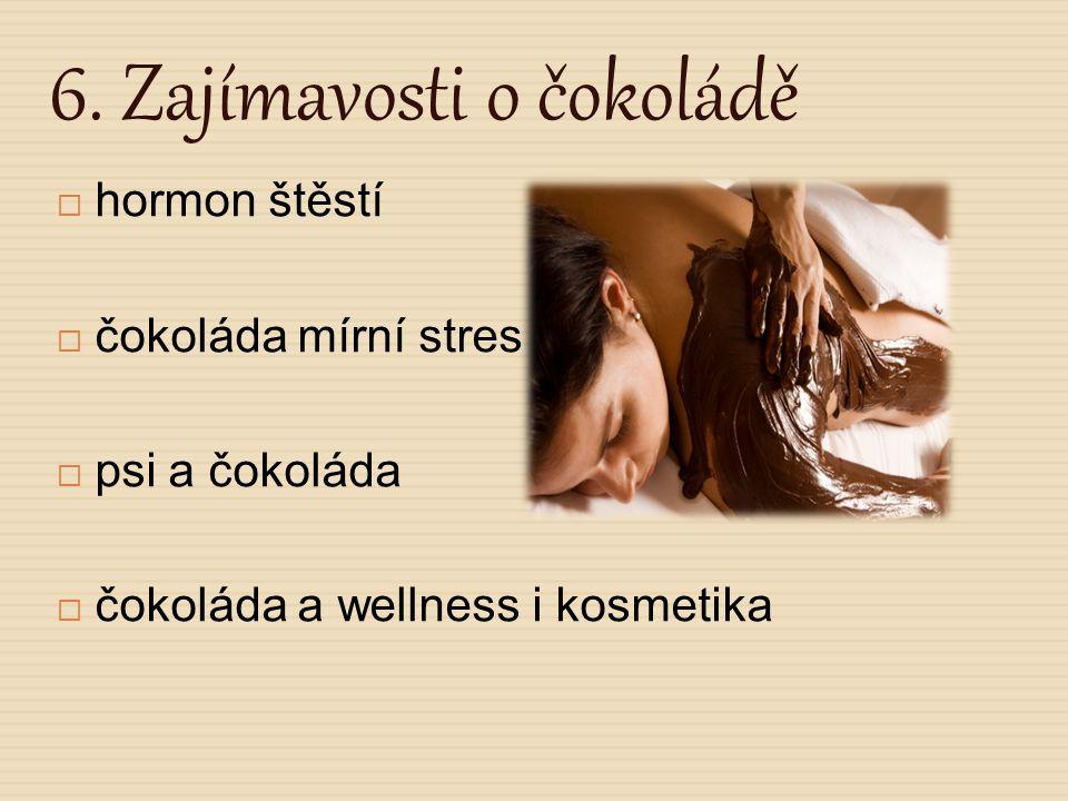 6. Zajímavosti o čokoládě  hormon štěstí  čokoláda mírní stres  psi a čokoláda  čokoláda a wellness i kosmetika