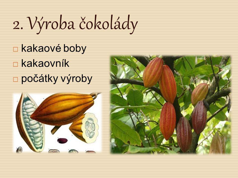 2. Výroba čokolády  kakaové boby  kakaovník  počátky výroby